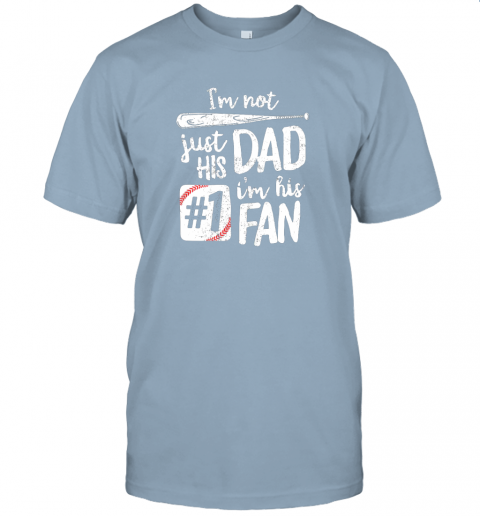a2b5 i39 m not just his dad i39 m his 1 fan baseball shirt father jersey t shirt 60 front light blue