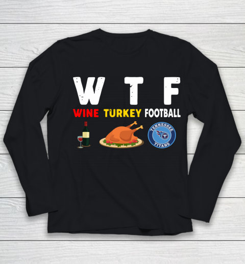 Tennessee Titans Giving Day WTF Wine Turkey Football NFL Youth Long Sleeve 1