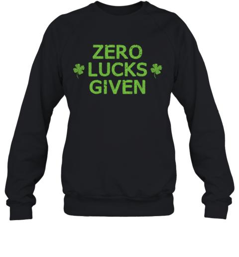Zero Lucks Given Funny St. Patricks Day Men Women Boys Girls shirt Sweatshirt