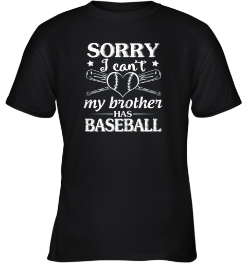 Sorry I Can't My Brother Has Baseball Happy Sister Brother Youth T-Shirt