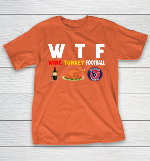 Houston Texans Giving Day WTF Wine Turkey Football NFL T-Shirt 4