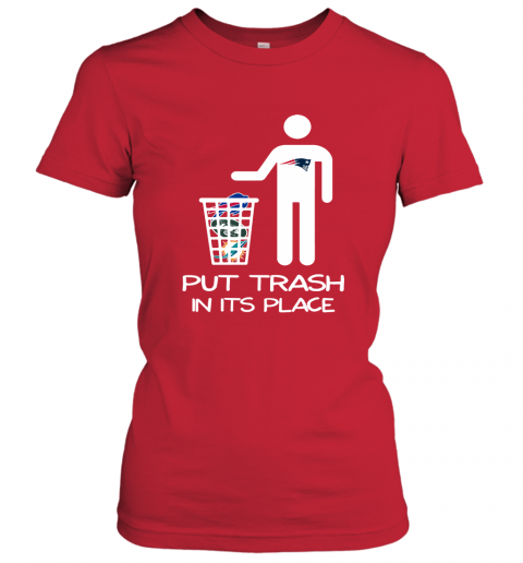 New England Patriots Put Trash In Its Place Funny NFL Women's T-Shirt