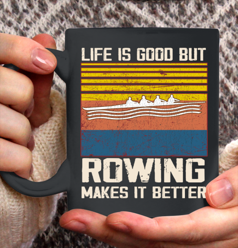 Life is good but rowing makes it better Ceramic Mug 11oz