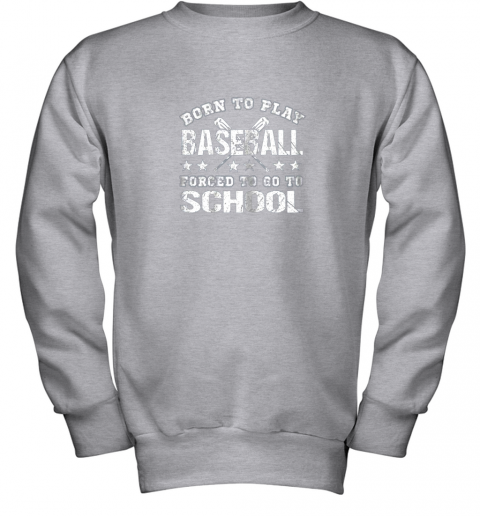 qzhh born to play baseball forced to go to school youth sweatshirt 47 front sport grey
