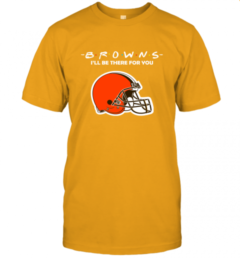 I'll Be There For You CLEVELAND BROWNS FRIENDS Movie NFL T-Shirt