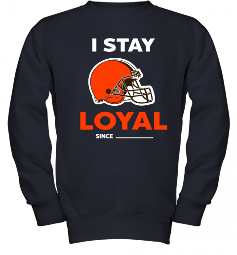 Cleveland Browns I Stay Loyal Since Personalized Youth Sweatshirt