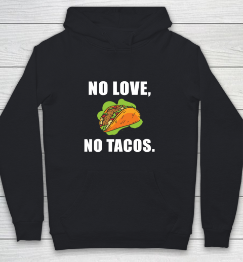 No Love No Tacos Shirt Youth Hoodie