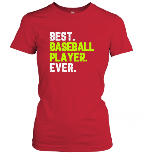 pw9u best baseball player ever funny quote gift ladies t shirt 20 front red
