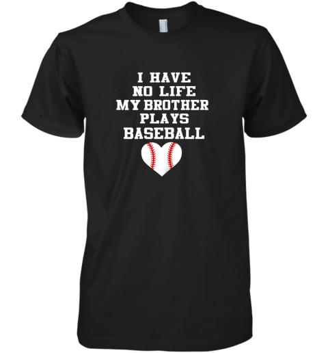 I Have No Life My Brother Plays Baseball Shirt Funny Premium Men's T-Shirt