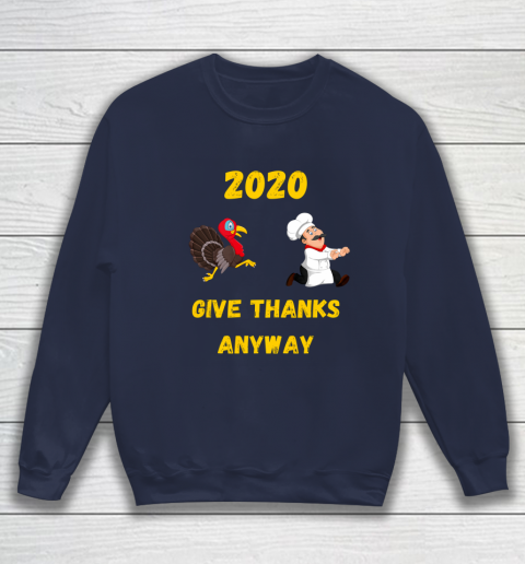 Funny Thanksgiving 2020 Give Thanks Anyway Sweatshirt 2