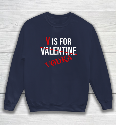 Funny V is for Vodka Alcohol T Shirt for Valentine Day Sweatshirt 2