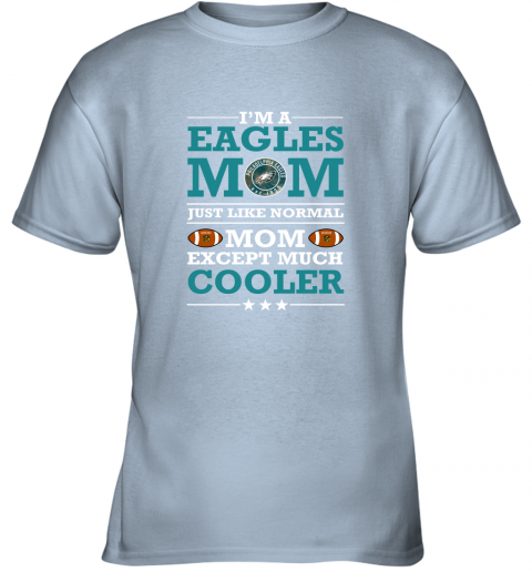 can4 i39 m a eagles mom just like normal mom except cooler nfl youth t shirt 26 front light blue