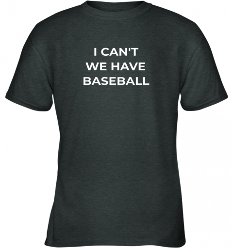 vzu0 i can39 t we have baseball funny youth t shirt 26 front dark heather