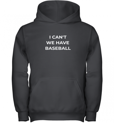 I Can't We Have Baseball Funny Youth Hoodie