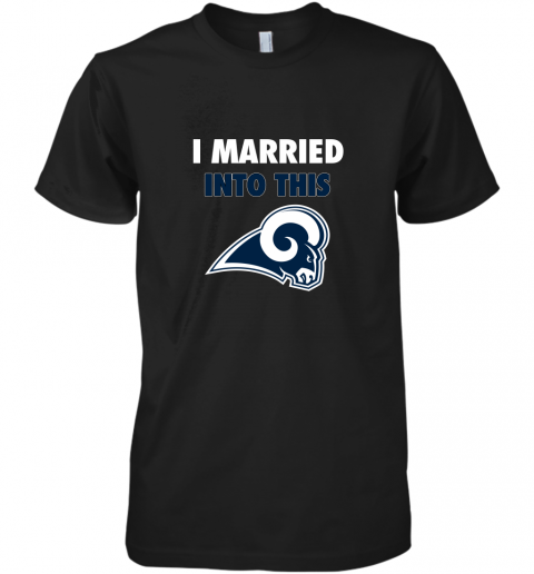 I Married Into This Los Angeles Rams Football NFL Premium Men's T-Shirt