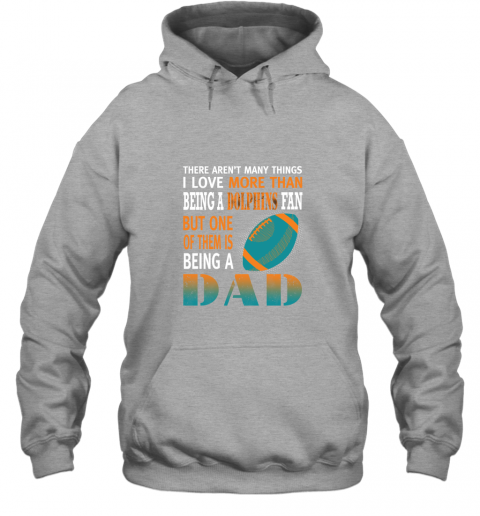 n88o i love more than being a dolphins fan being a dad football hoodie 23 front sport grey