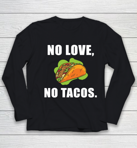No Love No Tacos Shirt Youth Long Sleeve