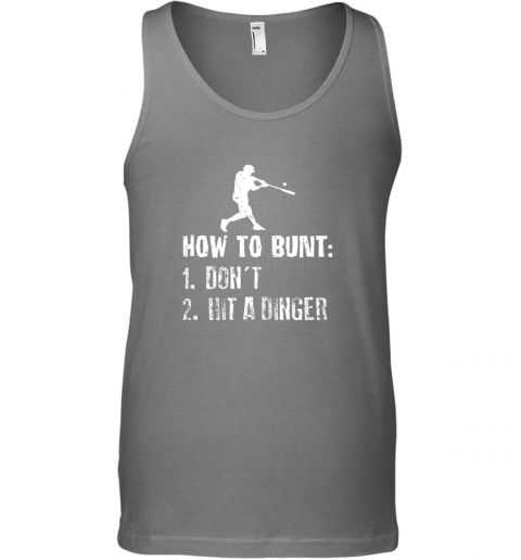 9ywc how to bunt don39 t hit a dinger shirt funny baseball unisex tank 17 front graphite heather