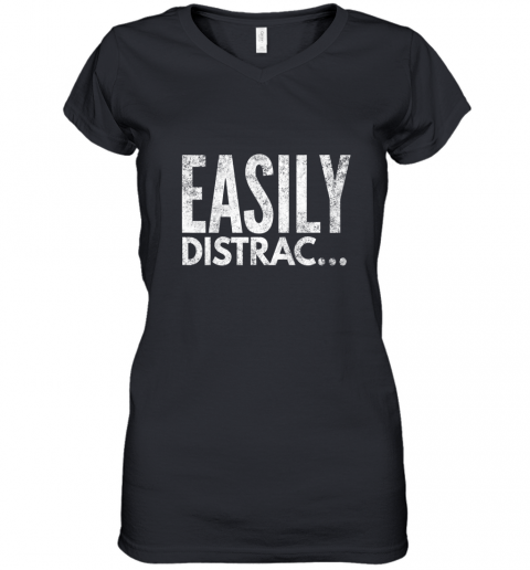 ADHD OCD Awareness Funny Easily Distracted TShirt Women's V-Neck T-Shirt