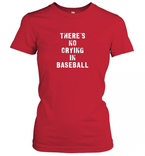 7lzo there39 s no crying in baseball funny ladies t shirt 20 front red