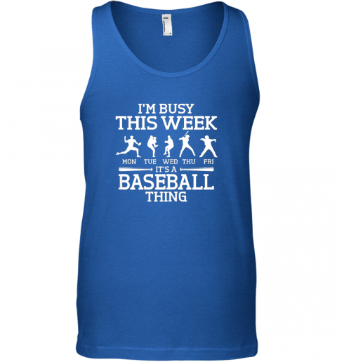 2r3i it39 s baseball thing player i39 m busy this week shirt unisex tank 17 front royal