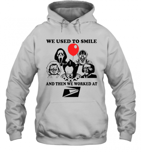 We Used To Smile And Then We Worked At United States Postal Service Hoodie