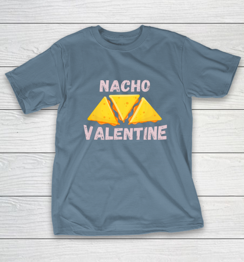 Nacho Valentine Funny Mexican Food Love Valentine s Day Gift T-Shirt 6