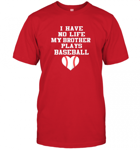 vb0y i have no life my brother plays baseball shirt funny jersey t shirt 60 front red