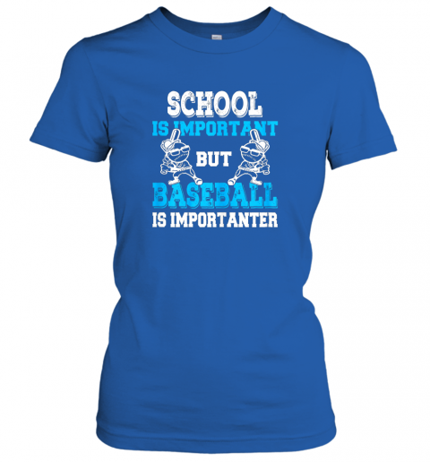 6slp school is important but baseball is importanter boys ladies t shirt 20 front royal