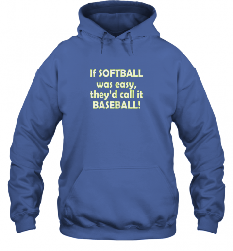 yjbq if softball was easy they39 d call it baseball funny hoodie 23 front royal