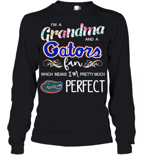 Im A Grandma And A Gators Fan Which Means Im Pretty Much Perfect Youth Long Sleeve