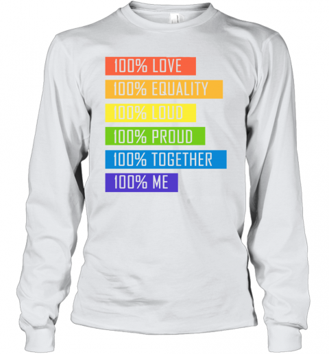100% Love Equality Loud Proud Together 100% Me LGBT Youth Long Sleeve