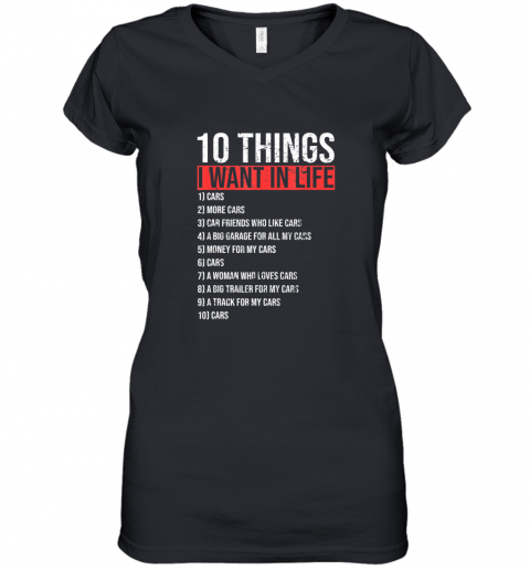 10 Things I Want In My Life More Cars Funny Classic Gift TShirt Women's V-Neck T-Shirt
