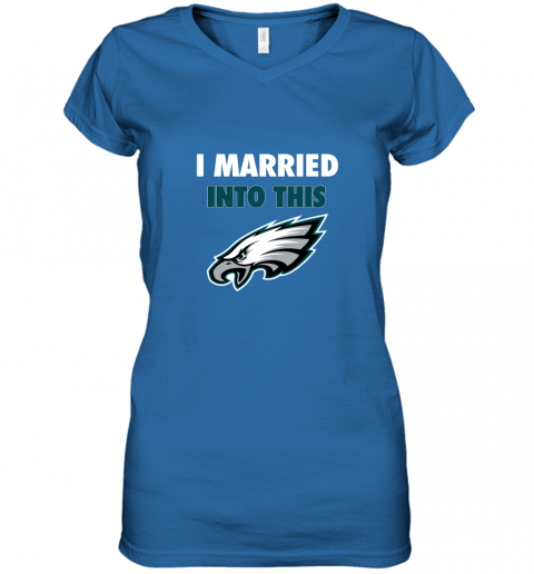 ypbs i married into this philadelphia eagles football nfl women v neck t shirt 39 front royal