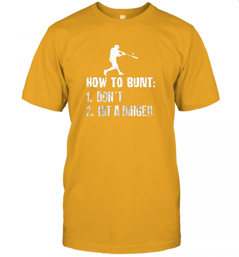 iybw how to bunt don39 t hit a dinger shirt funny baseball jersey t shirt 60 front gold