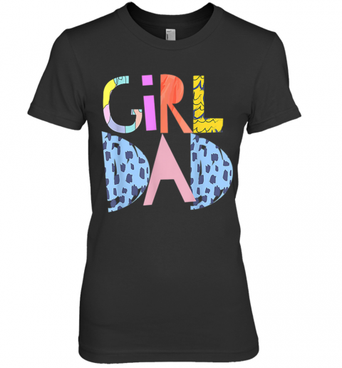 #Girldad Girl Dad Im A Girls Dad Proud Dad Gear Premium Women's T-Shirt