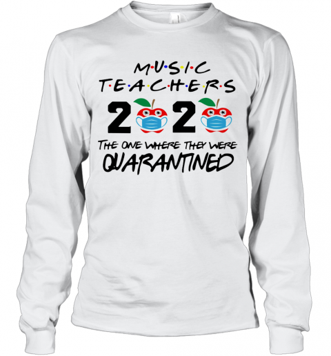 Music Teachers 2020 The One Where They Were Quarantined Apple Mask Covid 19 Long Sleeve T-Shirt