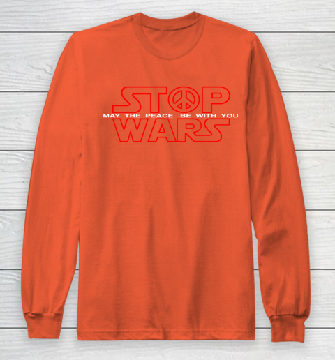 Star Wars Shirt Stop Wars  May The Peace Be With You Long Sleeve T-Shirt 3