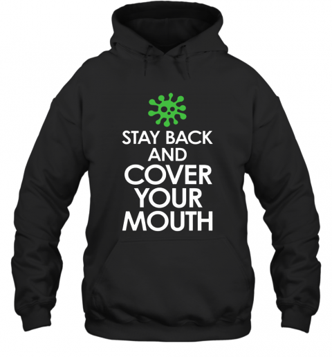 Stay Back Cover Your Mouth Sick Mask Warning Tee Shirt Social Distancing COVID 19 Hoodie