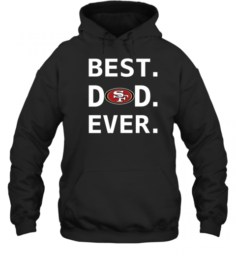 San Francisco 49ers Dad Best Dad Ever Fathers Day Shirt Mens Pullover Hoodie