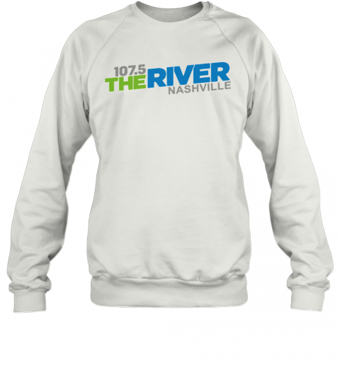 107 5 The River Nashville shirt Sweatshirt