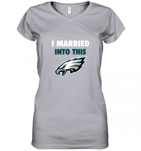 ypbs i married into this philadelphia eagles football nfl women v neck t shirt 39 front sport grey