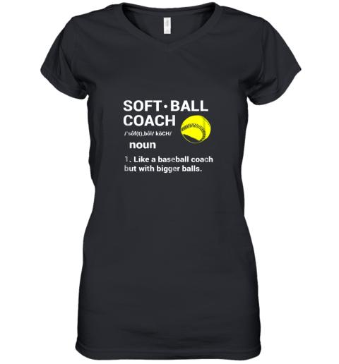 Soft Ball Coach Like Baseball Bigger Balls Softball Women's V-Neck T-Shirt