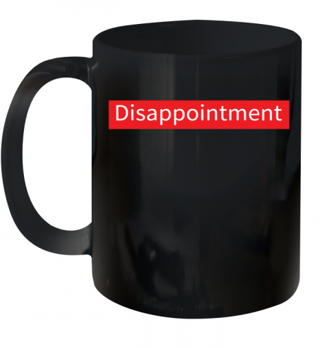 Disappointment Ceramic Mug 11oz