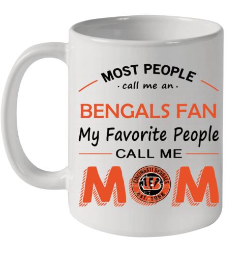 People Call Me CINCINNATI BENGALS Fan  Mom Ceramic Mug 11oz