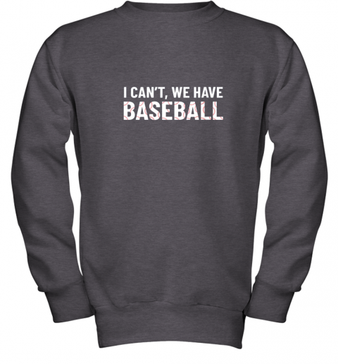 y5ss funny baseball mom i can39 t we have baseball youth sweatshirt 47 front dark heather