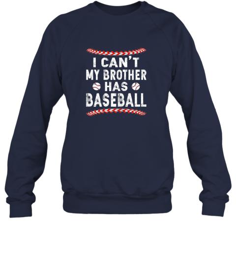 5l4t i can39 t my brother has baseball shirt fun ball softball gift sweatshirt 35 front navy
