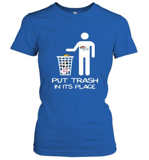 Denver Broncos Put Trash In Its Place Funny NFL Women's T-Shirt