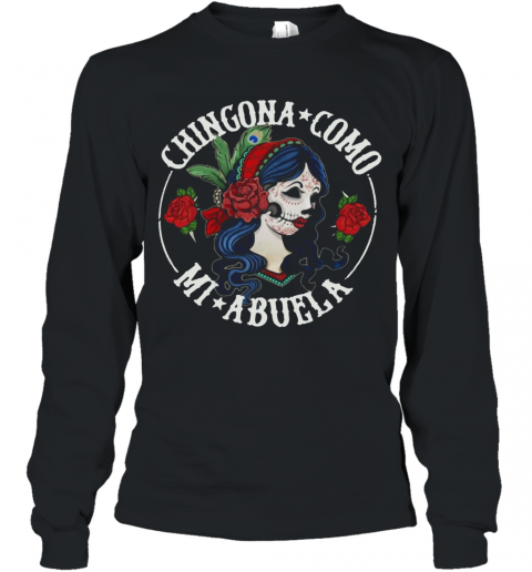 Chingona como mi abuela Long Sleeve T-Shirt