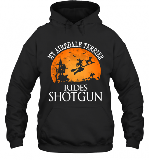 Airedale Terrier Rides Shotgun Dog Lover Halloween Gift T-Shirt Hoodie